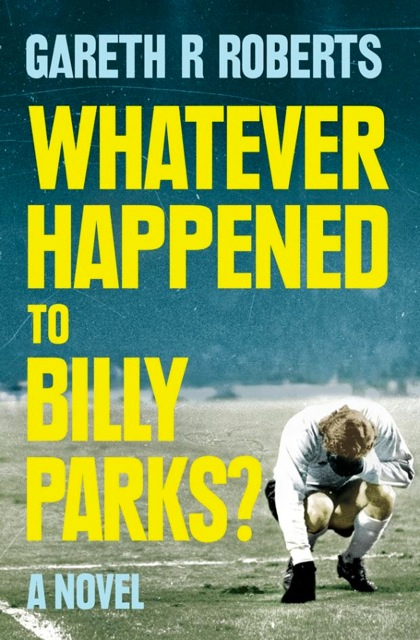 Whatever happened to Billy Parks? By Gareth Roberts