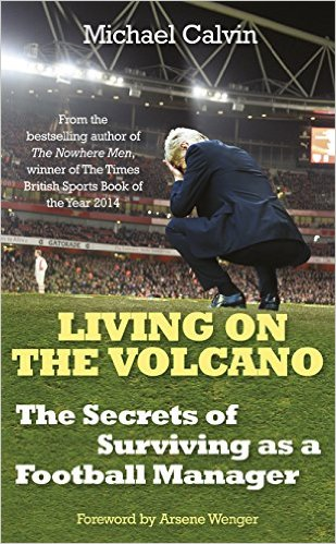 Book Review: Living on the Volcano – The Secrets of Surviving as a Football Manager by Michael Calvin